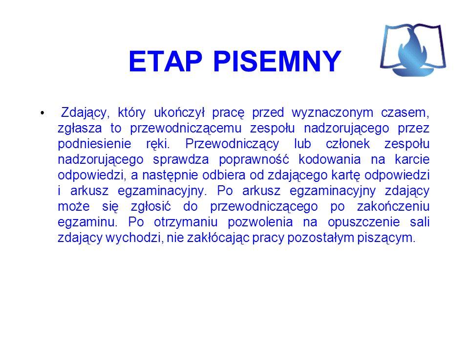ETAP PISEMNY Zdający, który ukończył pracę przed wyznaczonym czasem, zgłasza to przewodniczącemu zespołu nadzorującego przez podniesienie ręki.