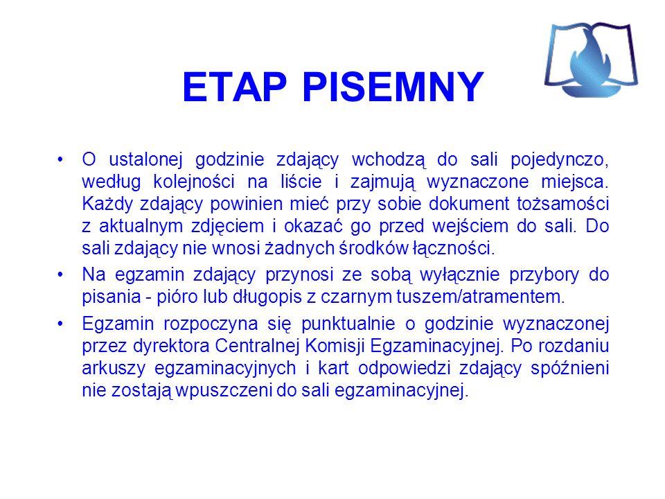 ETAP PISEMNY O ustalonej godzinie zdający wchodzą do sali pojedynczo, według kolejności na liście i zajmują wyznaczone miejsca.