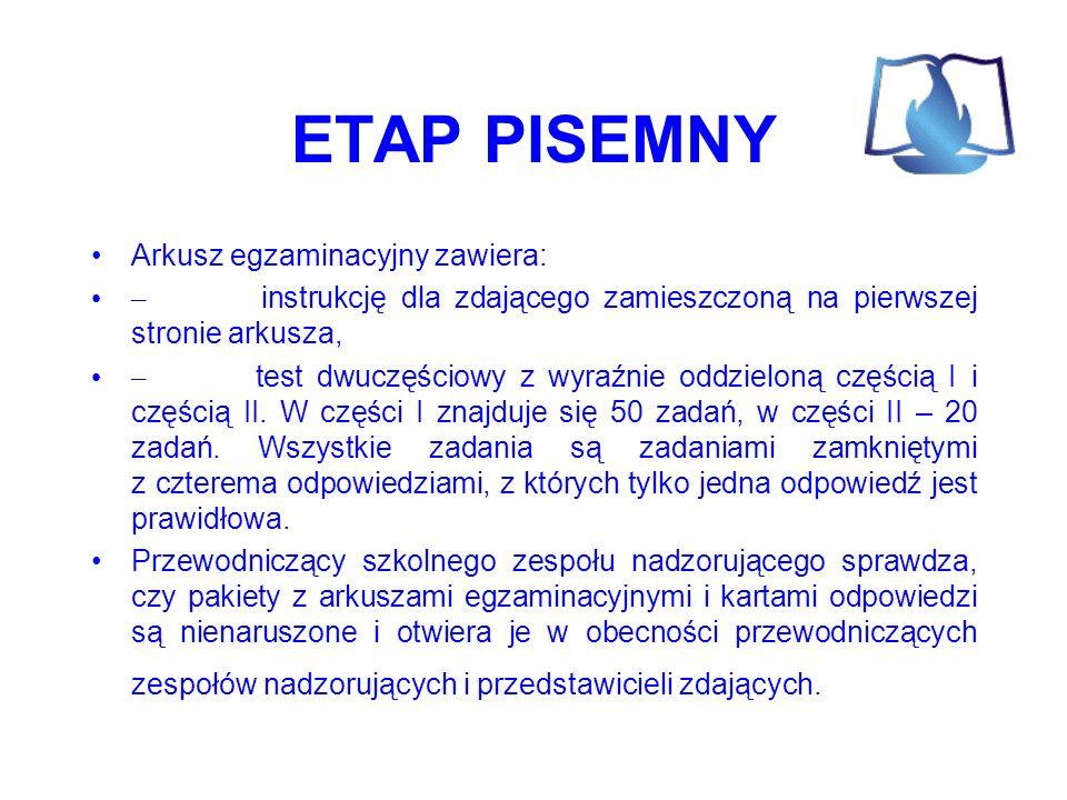 ETAP PISEMNY Arkusz egzaminacyjny zawiera: – instrukcję dla zdającego zamieszczoną na pierwszej stronie arkusza, – test dwuczęściowy z wyraźnie oddzieloną częścią I i częścią II.