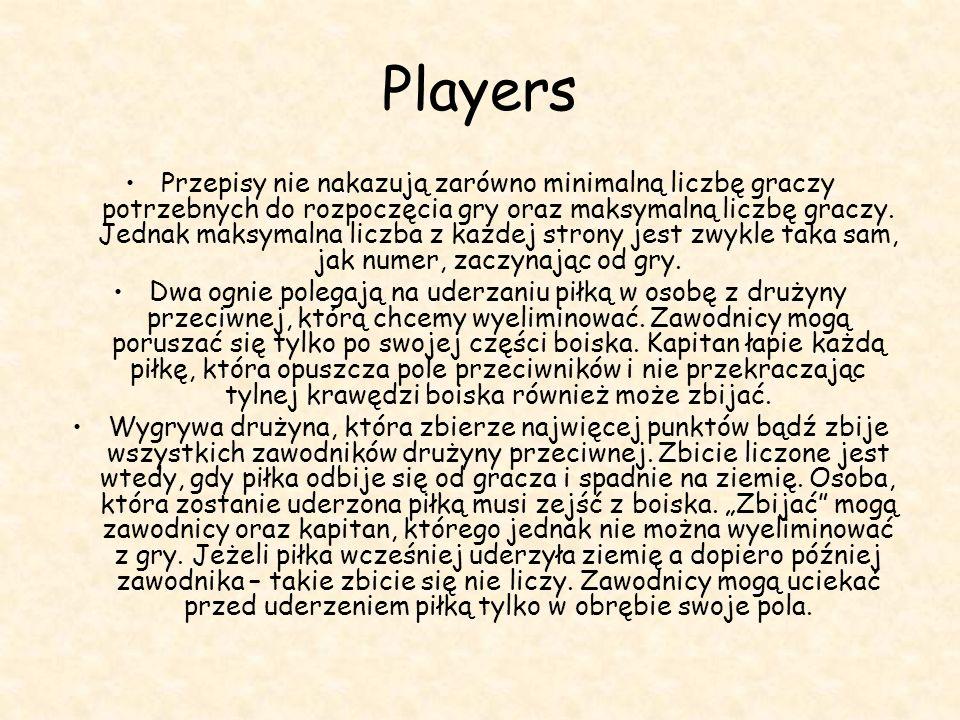 Players Przepisy nie nakazują zarówno minimalną liczbę graczy potrzebnych do rozpoczęcia gry oraz maksymalną liczbę graczy. Jednak maksymalna liczba z