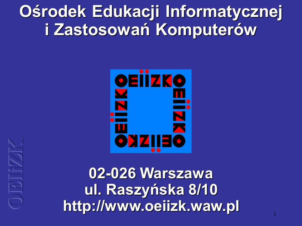 1 Ośrodek Edukacji Informatycznej i Zastosowań Komputerów 02-026 Warszawa ul. Raszyńska 8/10 http://www.oeiizk.waw.pl