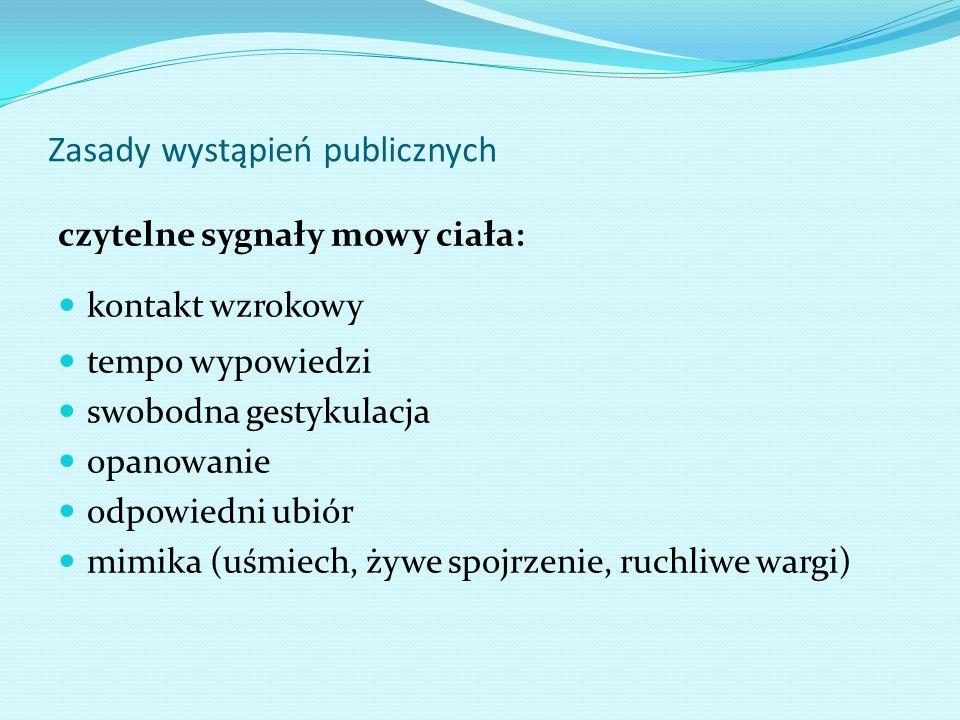 Zasady wystąpień publicznych czytelne sygnały mowy ciała: kontakt wzrokowy tempo wypowiedzi swobodna gestykulacja opanowanie odpowiedni ubiór mimika (