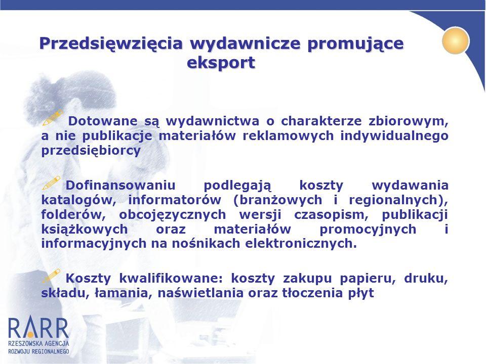 Przedsięwzięcia wydawnicze promujące eksport ! Dotowane są wydawnictwa o charakterze zbiorowym, a nie publikacje materiałów reklamowych indywidualnego