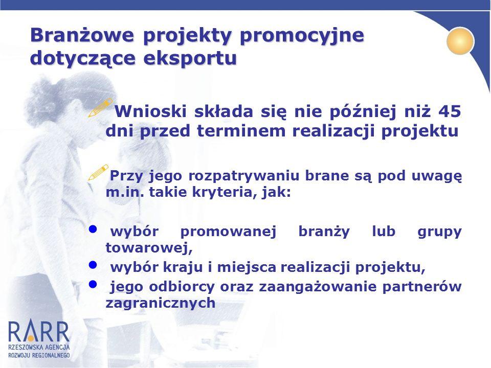 Branżowe projekty promocyjne dotyczące eksportu ! Wnioski składa się nie później niż 45 dni przed terminem realizacji projektu ! Przy jego rozpatrywan