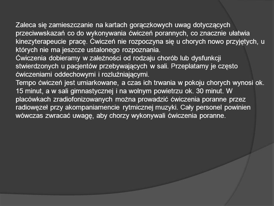 Zaleca się zamieszczanie na kartach gorączkowych uwag dotyczących przeciwwskazań co do wykonywania ćwiczeń porannych, co znacznie ułatwia kinezyterape