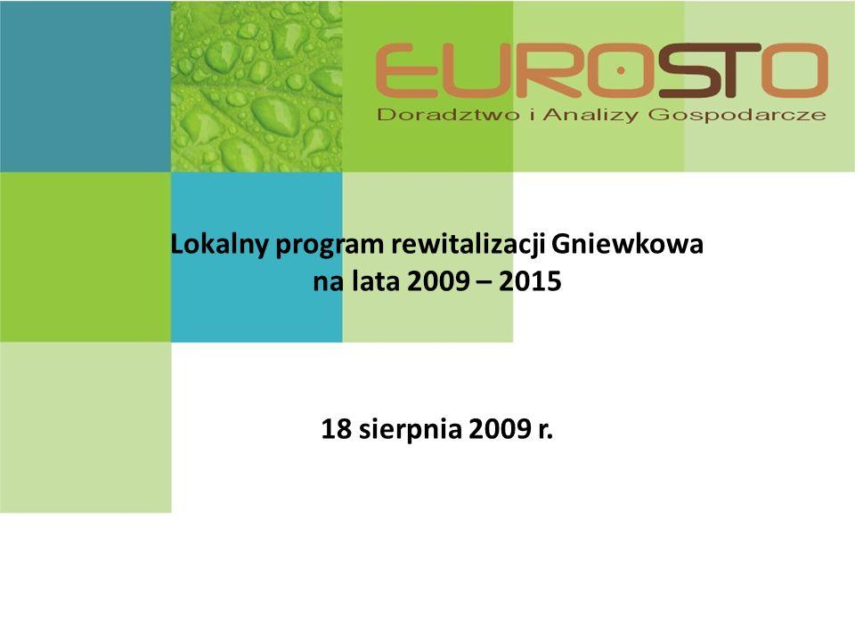 Lokalny program rewitalizacji Gniewkowa na lata 2009 – 2015 18 sierpnia 2009 r.