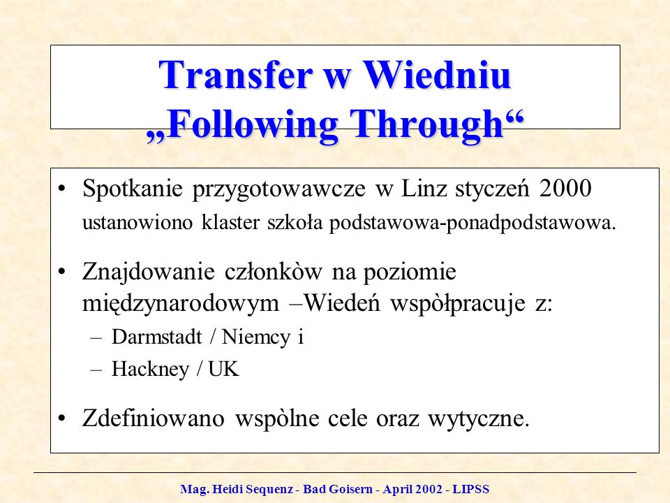 Mag. Heidi Sequenz - Bad Goisern - April 2002 - LIPSS Transfer w Wiedniu Following Through Spotkanie przygotowawcze w Linz styczeń 2000 ustanowiono kl