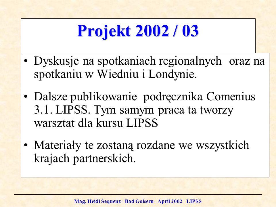 Mag. Heidi Sequenz - Bad Goisern - April 2002 - LIPSS Projekt 2002 / 03 Dyskusje na spotkaniach regionalnych oraz na spotkaniu w Wiedniu i Londynie. D