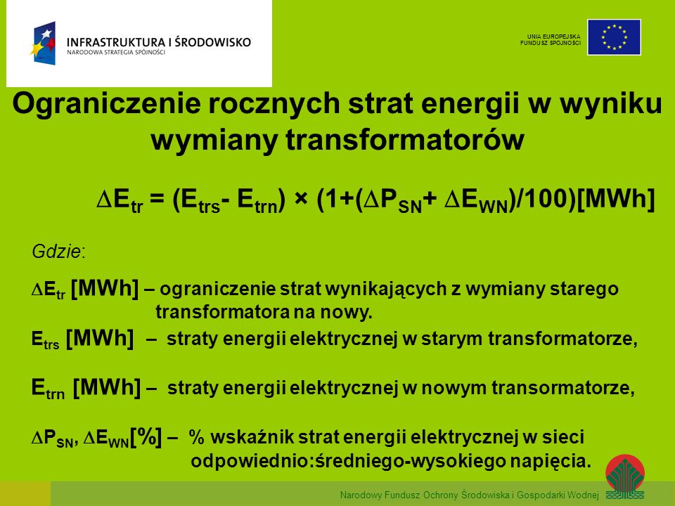 Narodowy Fundusz Ochrony Środowiska i Gospodarki Wodnej UNIA EUROPEJSKA FUNDUSZ SPÓJNOŚCI Ograniczenie rocznych strat energii w wyniku wymiany transfo