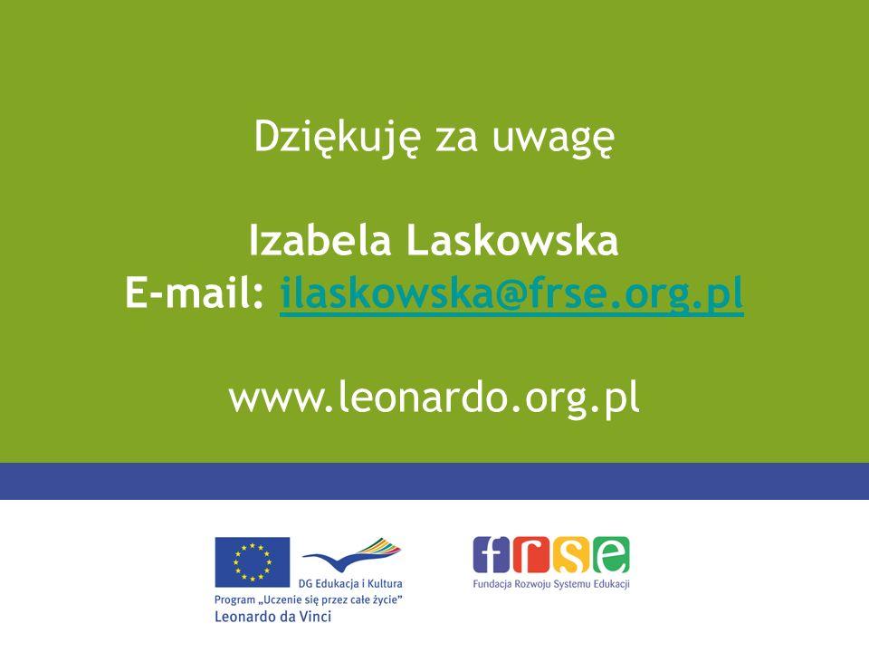 Dziękuję za uwagę Izabela Laskowska E-mail: ilaskowska@frse.org.plilaskowska@frse.org.pl www.leonardo.org.pl