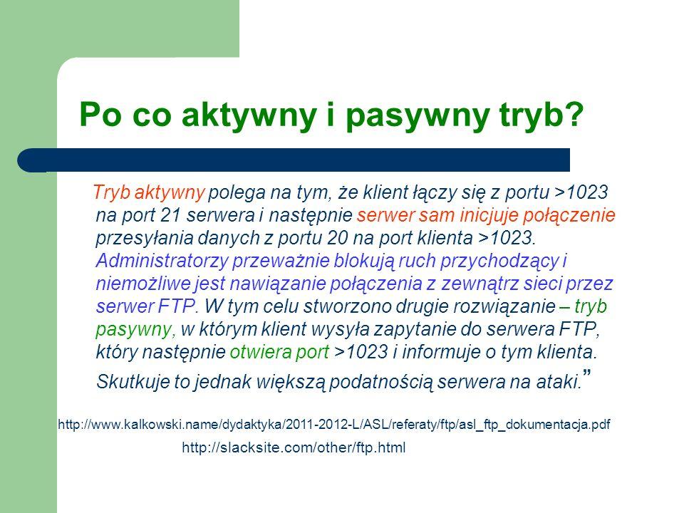 Po co aktywny i pasywny tryb? Tryb aktywny polega na tym, że klient łączy się z portu >1023 na port 21 serwera i następnie serwer sam inicjuje połącze