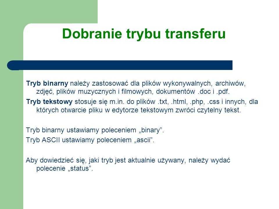 Dobranie trybu transferu Tryb binarny należy zastosować dla plików wykonywalnych, archiwów, zdjęć, plików muzycznych i filmowych, dokumentów.doc i.pdf
