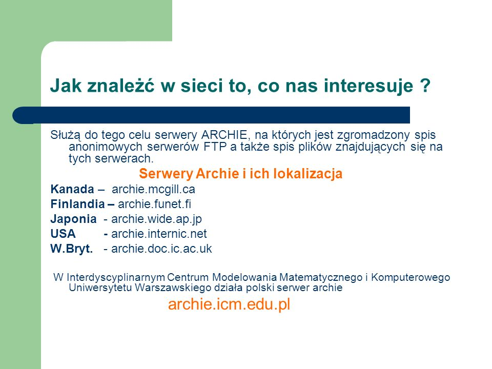 Jak znależć w sieci to, co nas interesuje ? Służą do tego celu serwery ARCHIE, na których jest zgromadzony spis anonimowych serwerów FTP a także spis