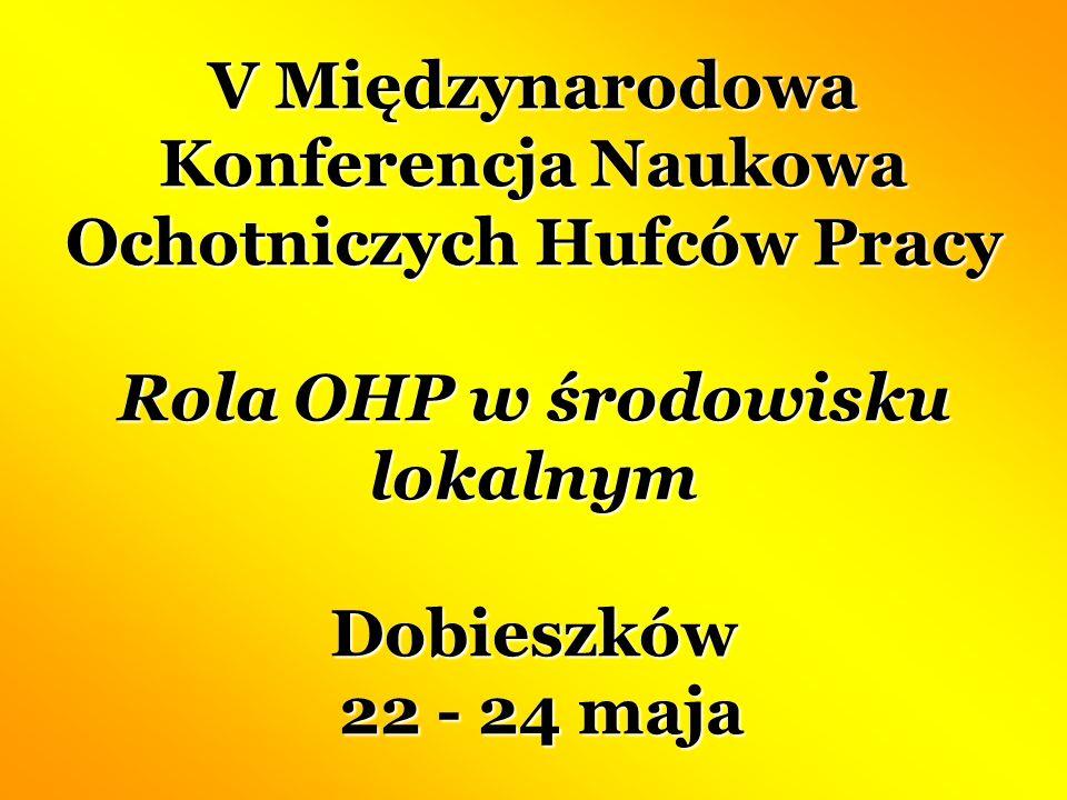 V Międzynarodowa Konferencja Naukowa Ochotniczych Hufców Pracy Rola OHP w środowisku lokalnym Dobieszków 22 - 24 maja