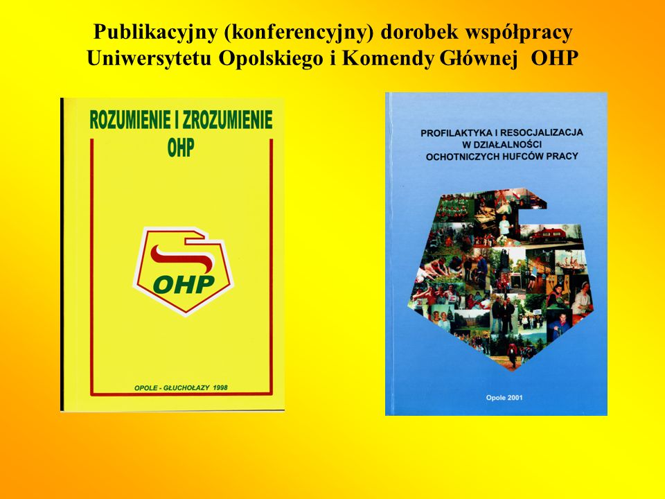 Publikacyjny (konferencyjny) dorobek współpracy Uniwersytetu Opolskiego i Komendy Głównej OHP