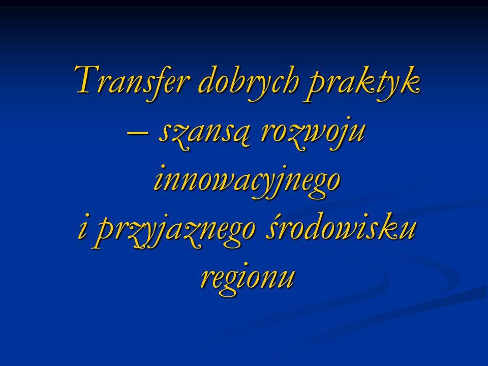 Transfer dobrych praktyk – szansą rozwoju innowacyjnego i przyjaznego środowisku regionu