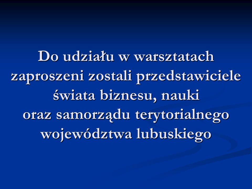 Do udziału w warsztatach zaproszeni zostali przedstawiciele świata biznesu, nauki oraz samorządu terytorialnego województwa lubuskiego