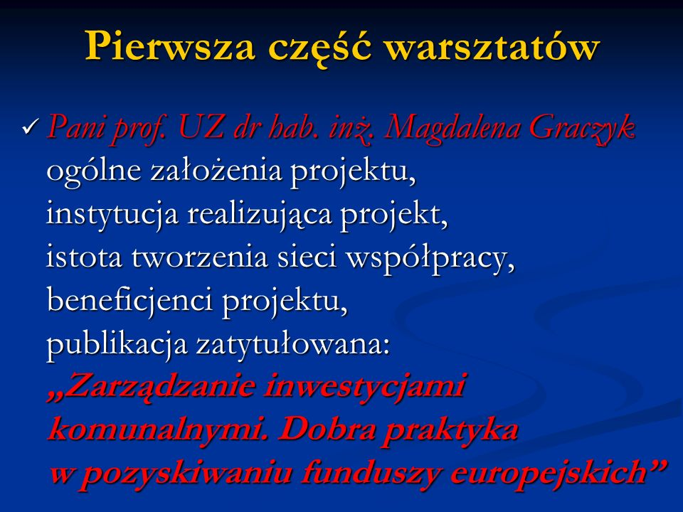 Pierwsza część warsztatów Pani prof. UZ dr hab. inż. Magdalena Graczyk ogólne założenia projektu, instytucja realizująca projekt, istota tworzenia sie