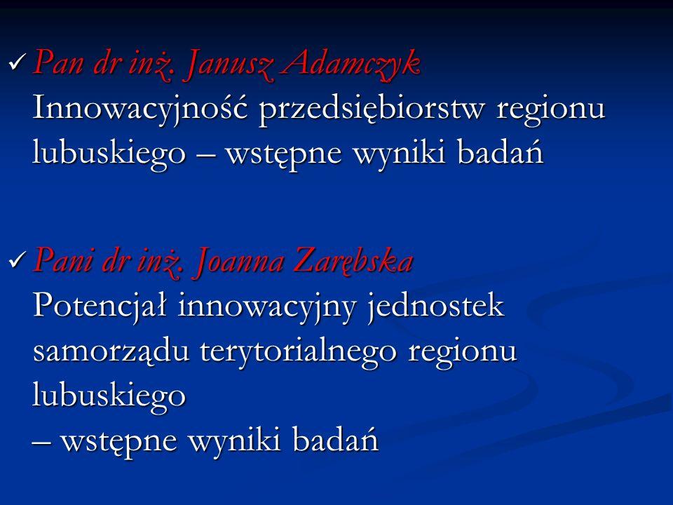 Pan dr inż. Janusz Adamczyk Innowacyjność przedsiębiorstw regionu lubuskiego – wstępne wyniki badań Pan dr inż. Janusz Adamczyk Innowacyjność przedsię