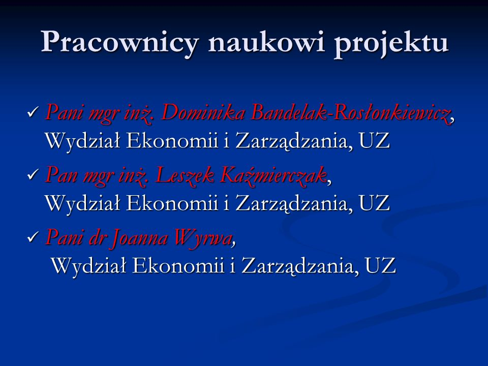 Pracownicy administracyjni projektu Pani mgr inż.Krystyna Ratajczak Pani mgr inż.