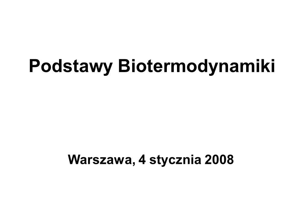 Podstawy Biotermodynamiki Warszawa, 4 stycznia 2008