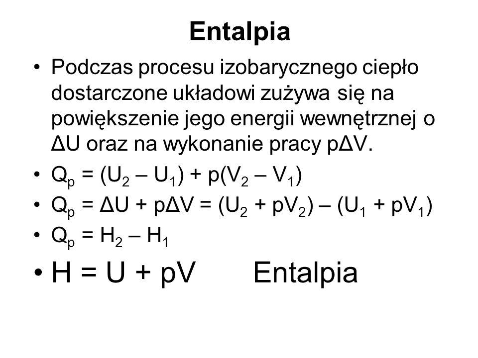 Entalpia Podczas procesu izobarycznego ciepło dostarczone układowi zużywa się na powiększenie jego energii wewnętrznej o ΔU oraz na wykonanie pracy pΔ