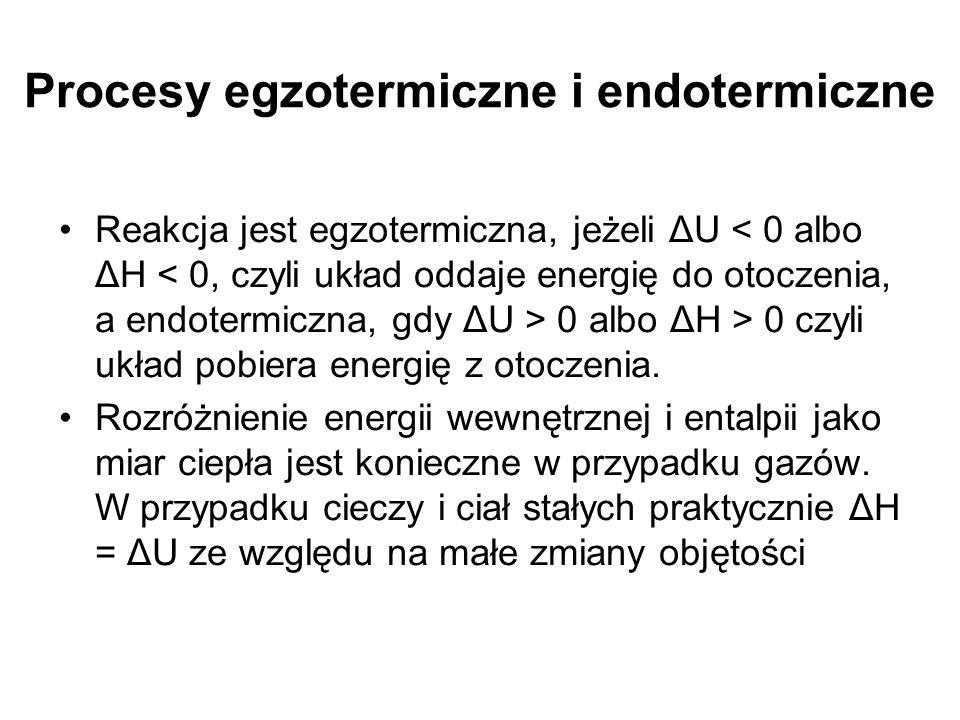 Procesy egzotermiczne i endotermiczne Reakcja jest egzotermiczna, jeżeli ΔU 0 albo ΔH > 0 czyli układ pobiera energię z otoczenia. Rozróżnienie energi