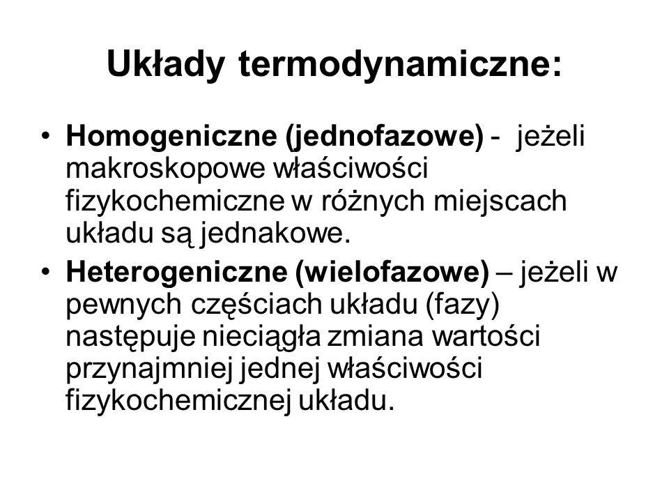 Układy termodynamiczne: Homogeniczne (jednofazowe) - jeżeli makroskopowe właściwości fizykochemiczne w różnych miejscach układu są jednakowe. Heteroge