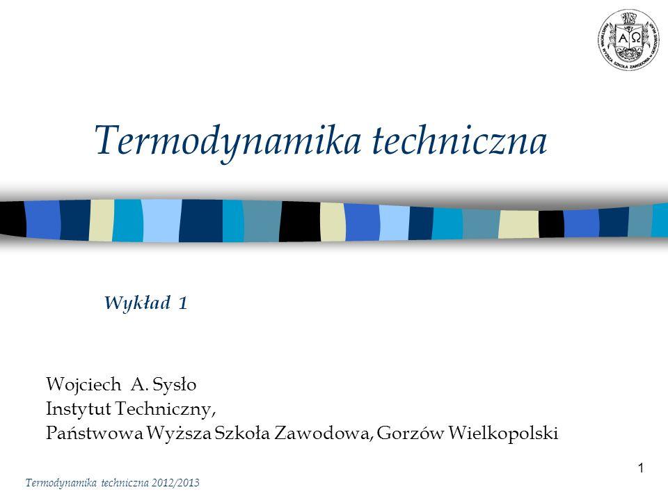 1 Termodynamika techniczna Wojciech A. Sysło Instytut Techniczny, Państwowa Wyższa Szkoła Zawodowa, Gorzów Wielkopolski Termodynamika techniczna 2012/