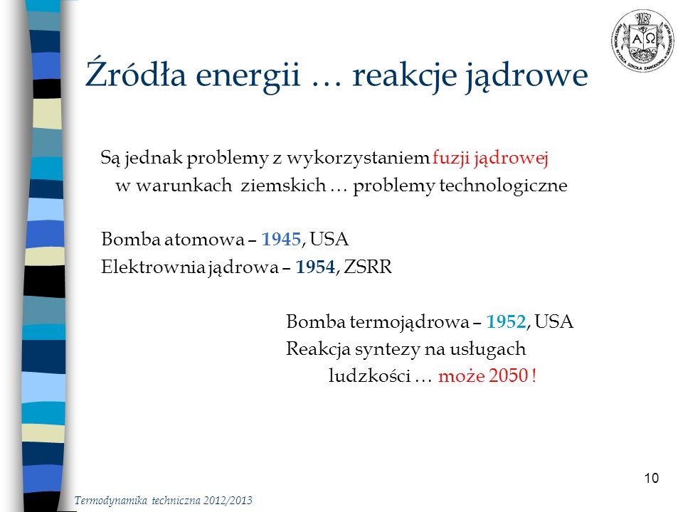 10 Źródła energii … reakcje jądrowe Termodynamika techniczna 2012/2013 Są jednak problemy z wykorzystaniem fuzji jądrowej w warunkach ziemskich … prob