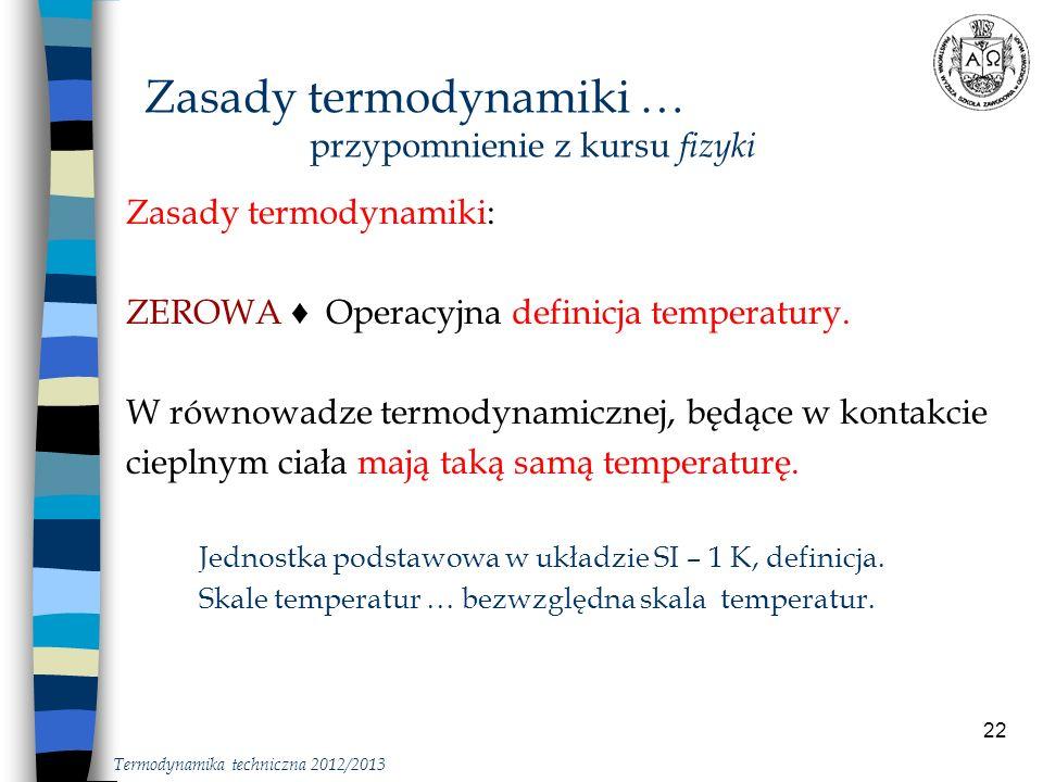 22 Zasady termodynamiki: ZEROWA Operacyjna definicja temperatury. W równowadze termodynamicznej, będące w kontakcie cieplnym ciała mają taką samą temp