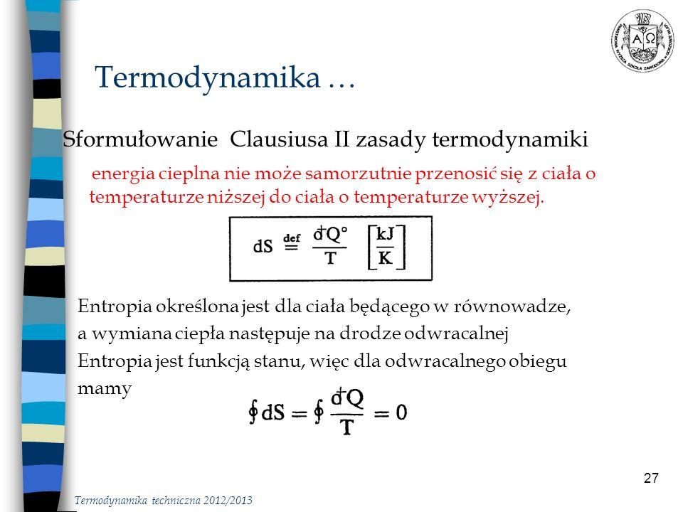 27 Sformułowanie Clausiusa II zasady termodynamiki energia cieplna nie może samorzutnie przenosić się z ciała o temperaturze niższej do ciała o temper