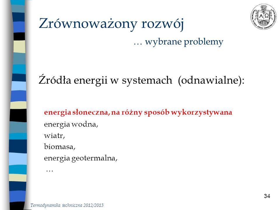 34 Źródła energii w systemach (odnawialne): energia słoneczna, na różny sposób wykorzystywana energia wodna, wiatr, biomasa, energia geotermalna, … Zr