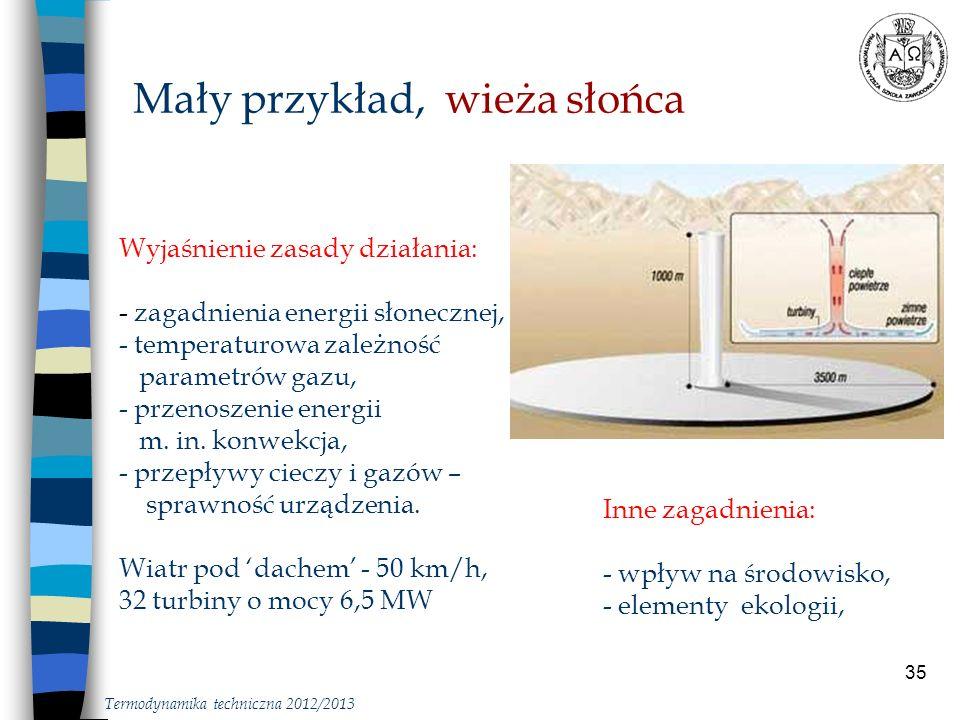 35 Mały przykład, wieża słońca Wyjaśnienie zasady działania: - zagadnienia energii słonecznej, - temperaturowa zależność parametrów gazu, - przenoszen