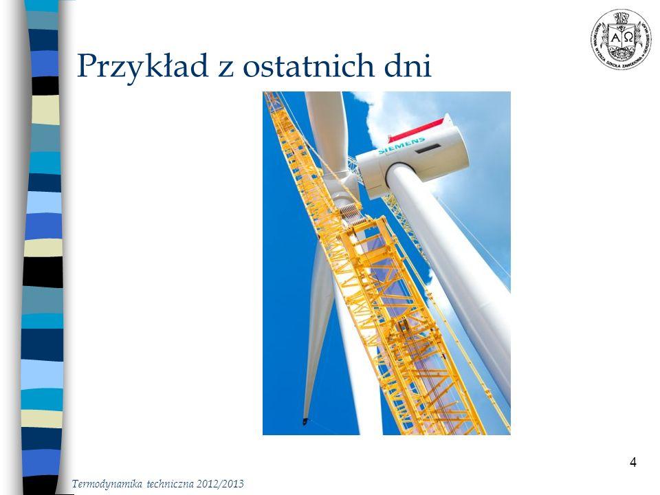 5 Przykład z ostatnich dni Dania, jesień 2012 Największa średnica wirnika – 154 m, Turbina bezprzekładniowa (wolnoobrotowy, wielopolowy generator synchroniczny) Moc 6 MW (dotychczas Wiatrak Maxi Vortex z dyfuzorem, 54 m średnicy – 3,5 MW) Producent SIEMENS Anglicy zamówili już 300 sztuk Termodynamika techniczna 2012/2013