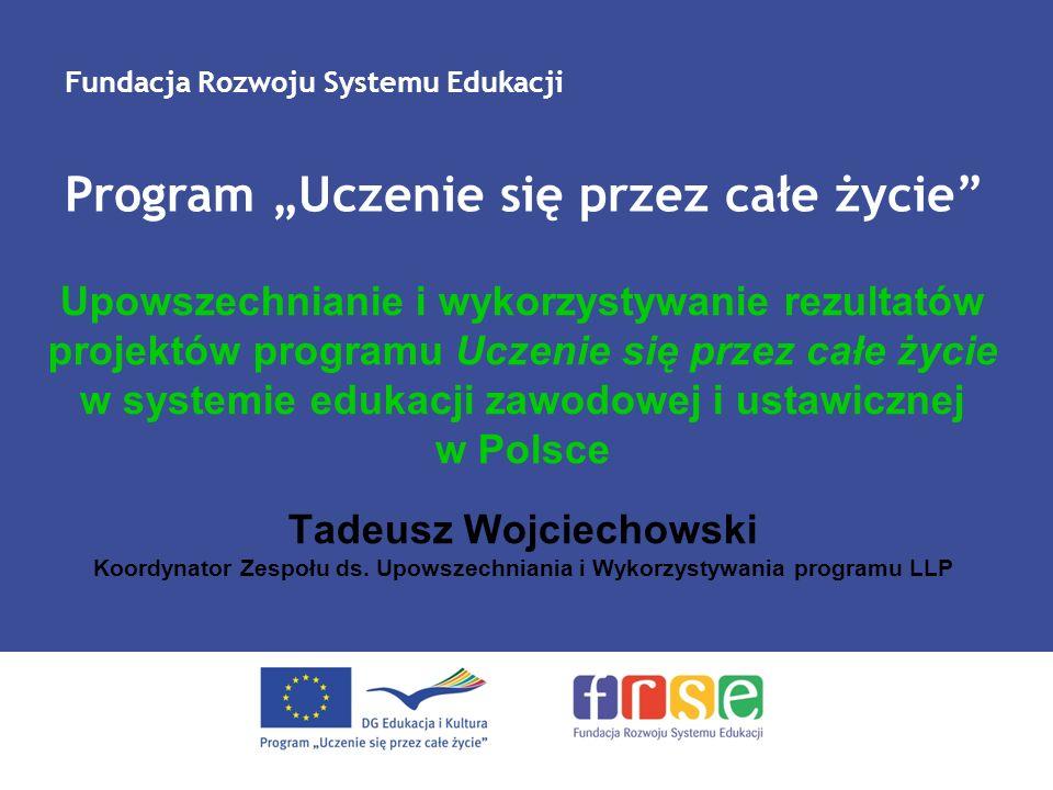 Program Uczenie się przez całe życie Fundacja Rozwoju Systemu Edukacji Upowszechnianie i wykorzystywanie rezultatów projektów programu Uczenie się prz