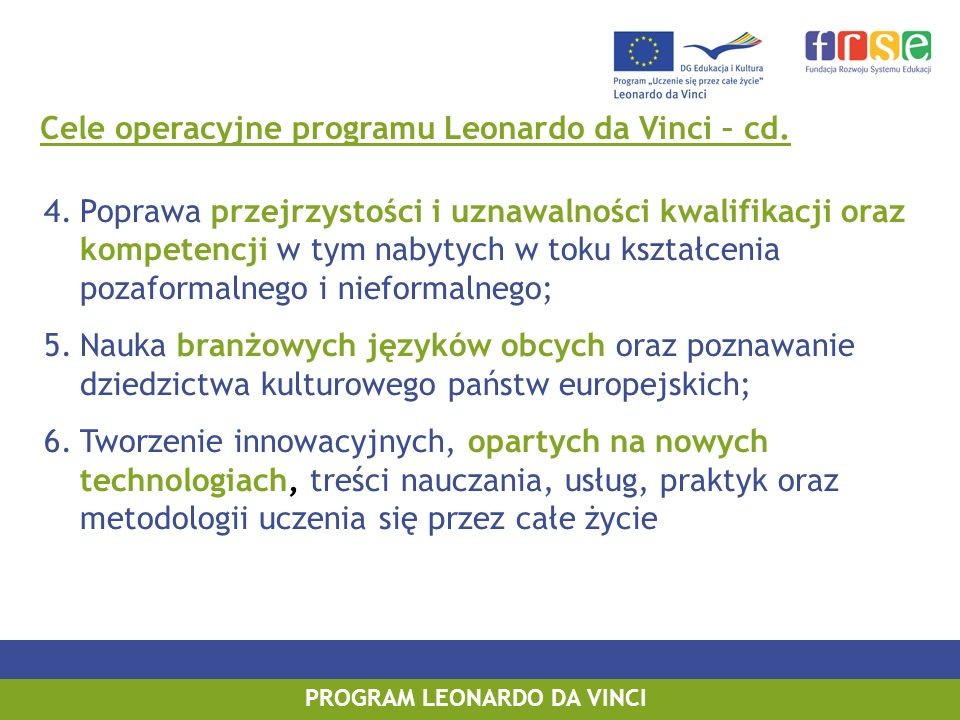 PROGRAM LEONARDO DA VINCI PROGRAM UCZENIE SIĘ PRZEZ CAŁE ŻYCIE PROGRAM LEONARDO DA VINCI Cele operacyjne programu Leonardo da Vinci – cd. 4.Poprawa pr