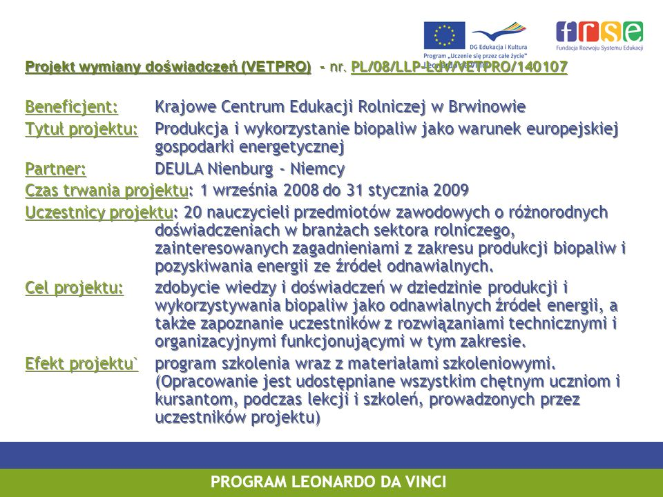 PROGRAM UCZENIE SIĘ PRZEZ CAŁE ŻYCIE PROGRAM LEONARDO DA VINCI Projekt wymiany doświadczeń (VETPRO) - nr. PL/08/LLP-LdV/VETPRO/140107 Beneficjent:Kraj