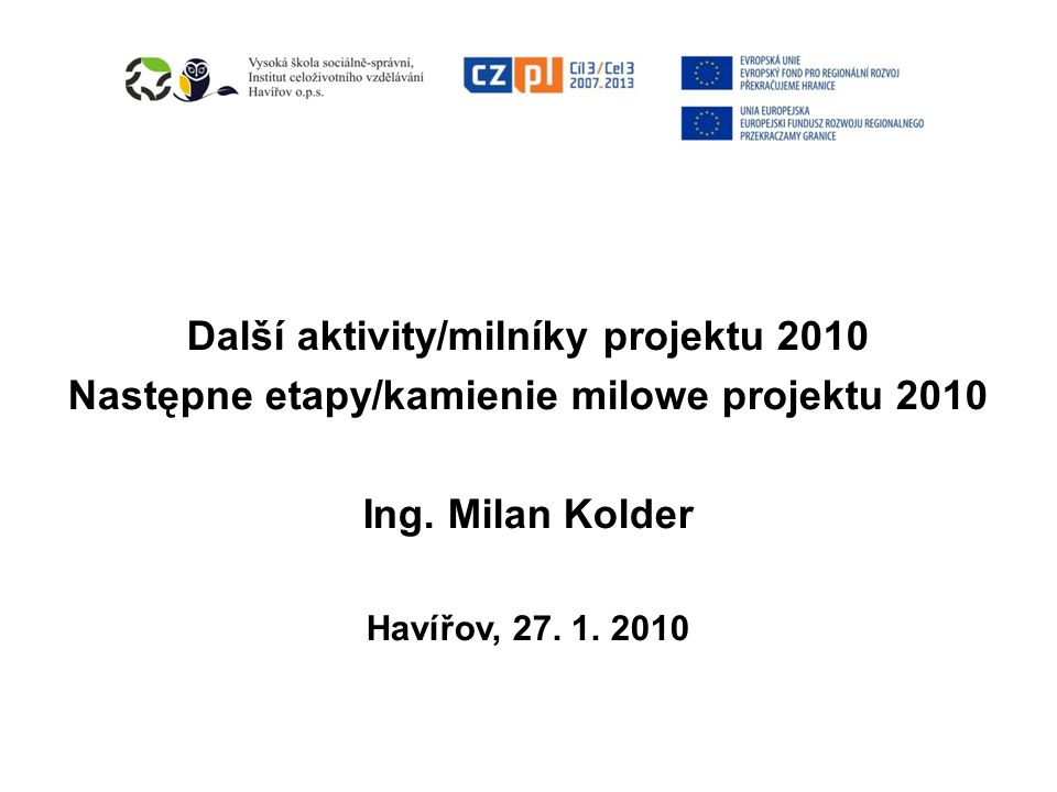 Další aktivity/milníky projektu 2010 Następne etapy/kamienie milowe projektu 2010 Ing.