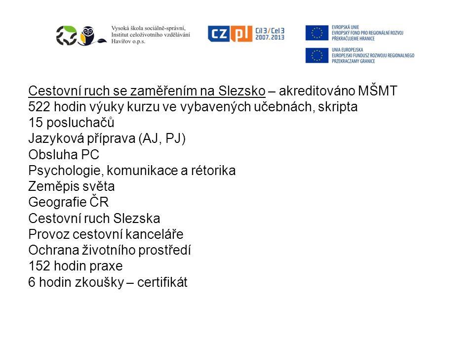 Administrativní pracovník se zaměřením na česko-polskou spolupráci – akreditováno MŠMT 396 hodin výuky ve vybavených učebnách, skripta 15 posluchačů Jazyková příprava (AJ, PJ) Obsluha PC Technika administrativy Psychologické aspekty Právo, ekonomika Slezska a států EU Základy obchodního a pracovního práva 376 hodin praxe 8 hodin zkoušky - certifikát