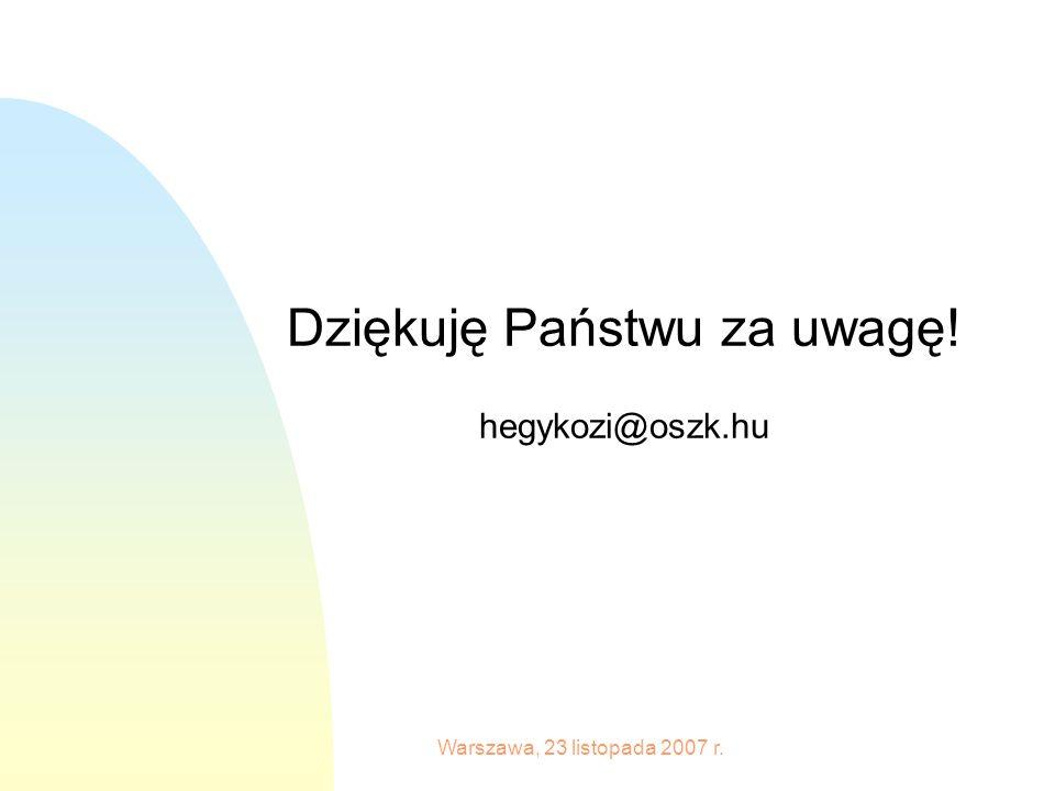 Warszawa, 23 listopada 2007 r. Dziękuję Państwu za uwagę! hegykozi@oszk.hu