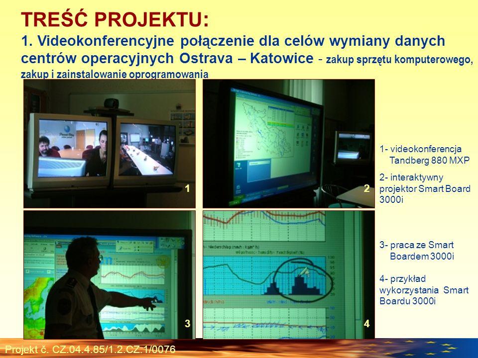 Projekt č. CZ.04.4.85/1.2.CZ.1/0076 TREŚĆ PROJEKTU : 1. Videokonferencyjne połączenie dla celów wymiany danych centrów operacyjnych Ostrava – Katowice