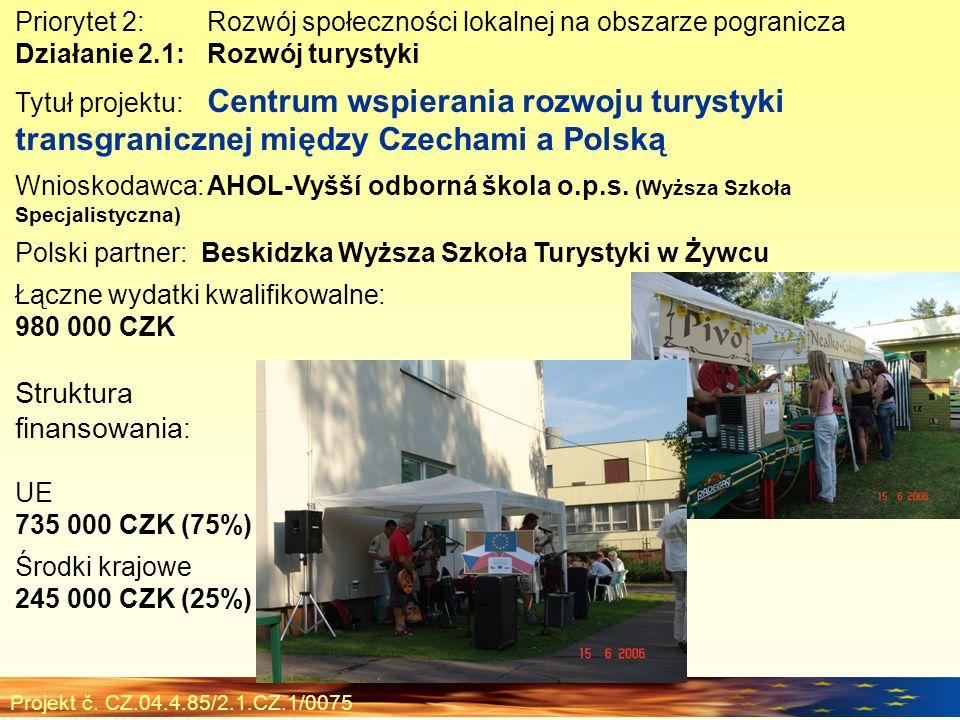 Priorytet 2:Rozwój społeczności lokalnej na obszarze pogranicza Działanie 2.1:Rozwój turystyki Tytuł projektu: Centrum wspierania rozwoju turystyki tr