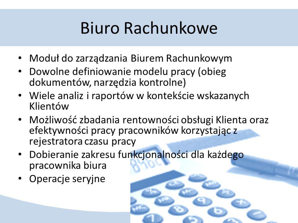 Biuro Rachunkowe Moduł do zarządzania Biurem Rachunkowym Dowolne definiowanie modelu pracy (obieg dokumentów, narzędzia kontrolne) Wiele analiz i rapo