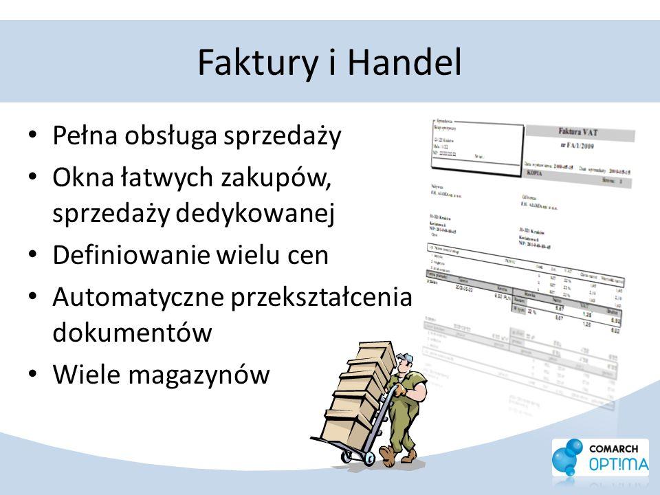 Faktury i Handel Pełna obsługa sprzedaży Okna łatwych zakupów, sprzedaży dedykowanej Definiowanie wielu cen Automatyczne przekształcenia dokumentów Wi