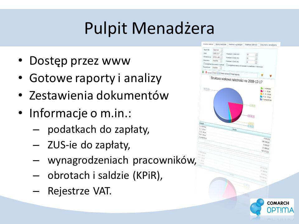 Pulpit Menadżera Dostęp przez www Gotowe raporty i analizy Zestawienia dokumentów Informacje o m.in.: – podatkach do zapłaty, – ZUS-ie do zapłaty, – w