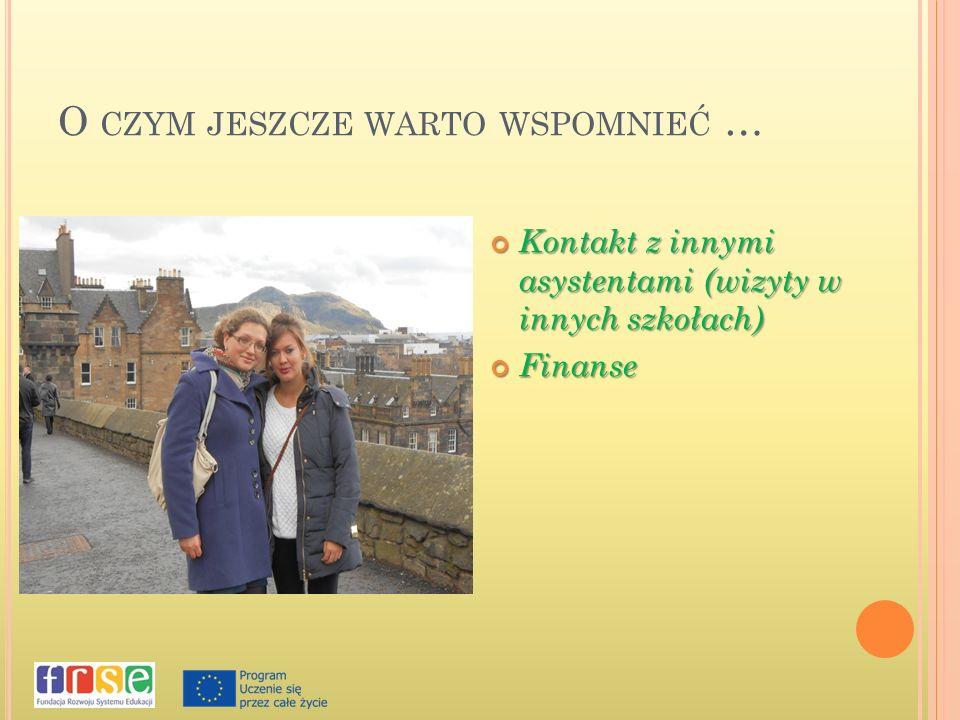 O CZYM JESZCZE WARTO WSPOMNIEĆ … Kontakt z innymi asystentami (wizyty w innych szkołach) Kontakt z innymi asystentami (wizyty w innych szkołach) Finanse Finanse