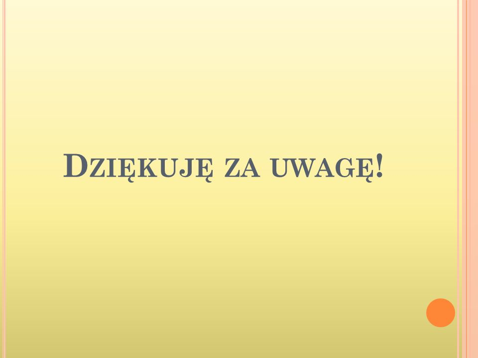 D ZIĘKUJĘ ZA UWAGĘ !