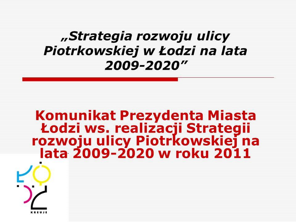 Strategia rozwoju ulicy Piotrkowskiej w Łodzi na lata 2009-2020 Komunikat Prezydenta Miasta Łodzi ws. realizacji Strategii rozwoju ulicy Piotrkowskiej