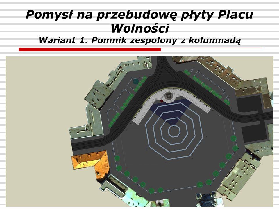 Pomysł na przebudowę płyty Placu Wolności Wariant 1. Pomnik zespolony z kolumnadą